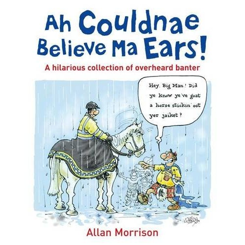 Ah Could Nae Believe Ma Ears!