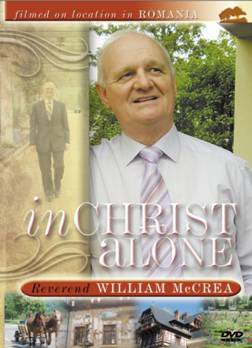 DVD - In Christ Alone by Reverend Wm McCrea